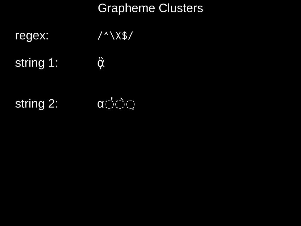 Grapheme Clusters regex: /^\X$/ string 1: ᾂ str...
