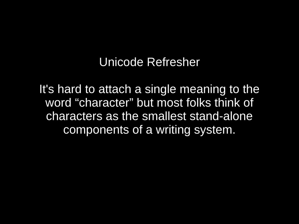 Unicode Refresher It's hard to attach a single ...