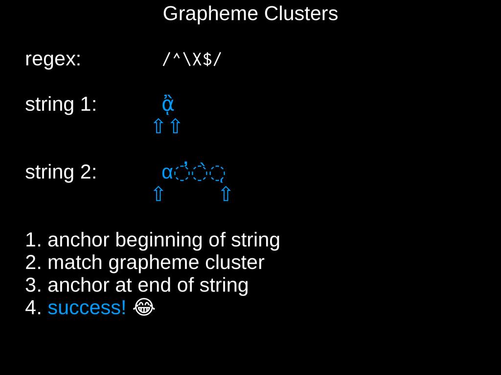 Grapheme Clusters regex: /^\X$/ string 1: ᾂ ⇧⇧ ...