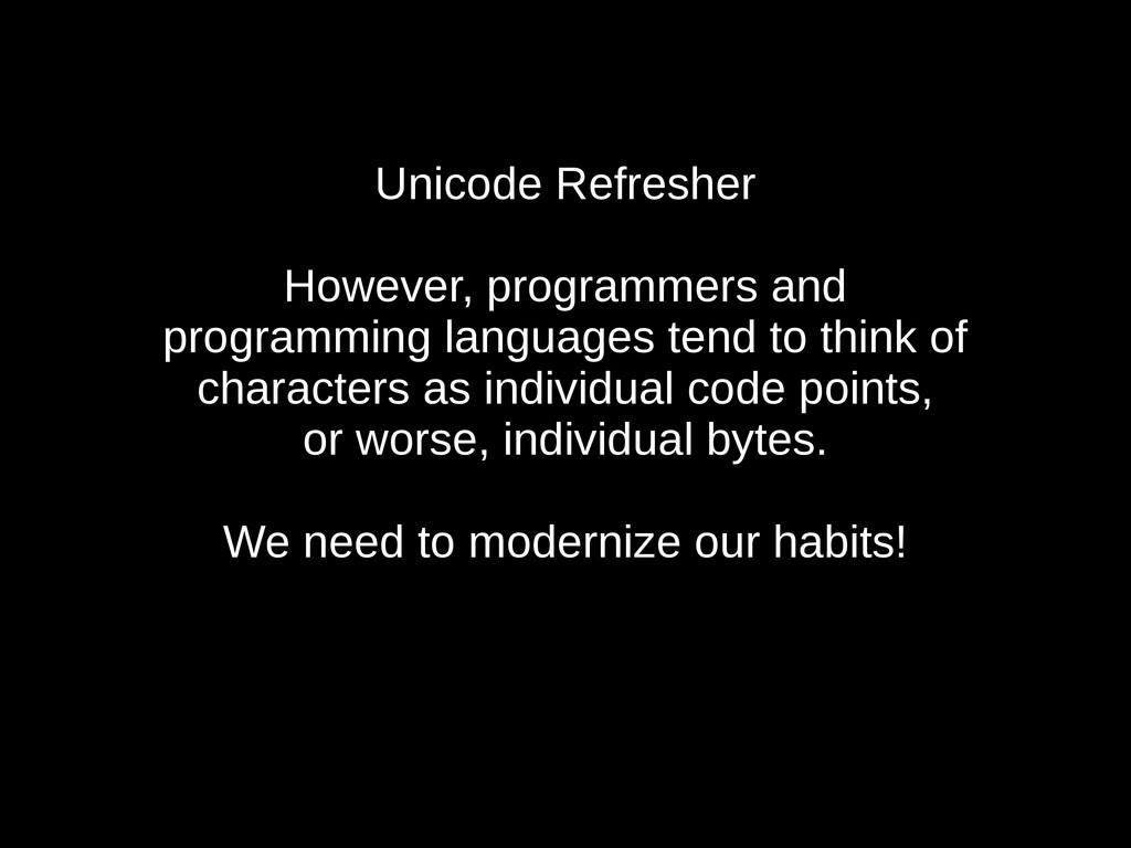 Unicode Refresher However, programmers and prog...