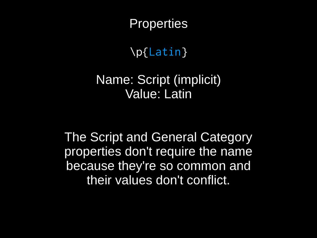 Properties \p{Latin} Name: Script (implicit) Va...