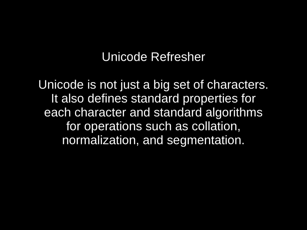 Unicode Refresher Unicode is not just a big set...