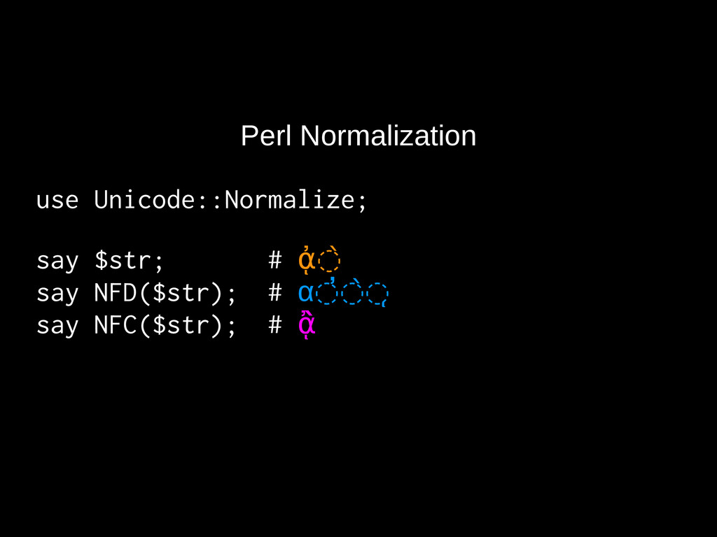 Perl Normalization use Unicode::Normalize; say ...