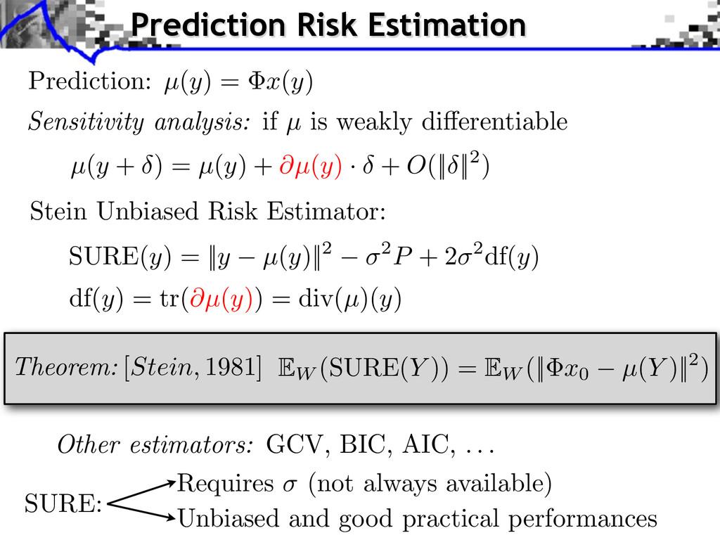 Theorem: [Stein, 1981] Other estimators: GCV, B...