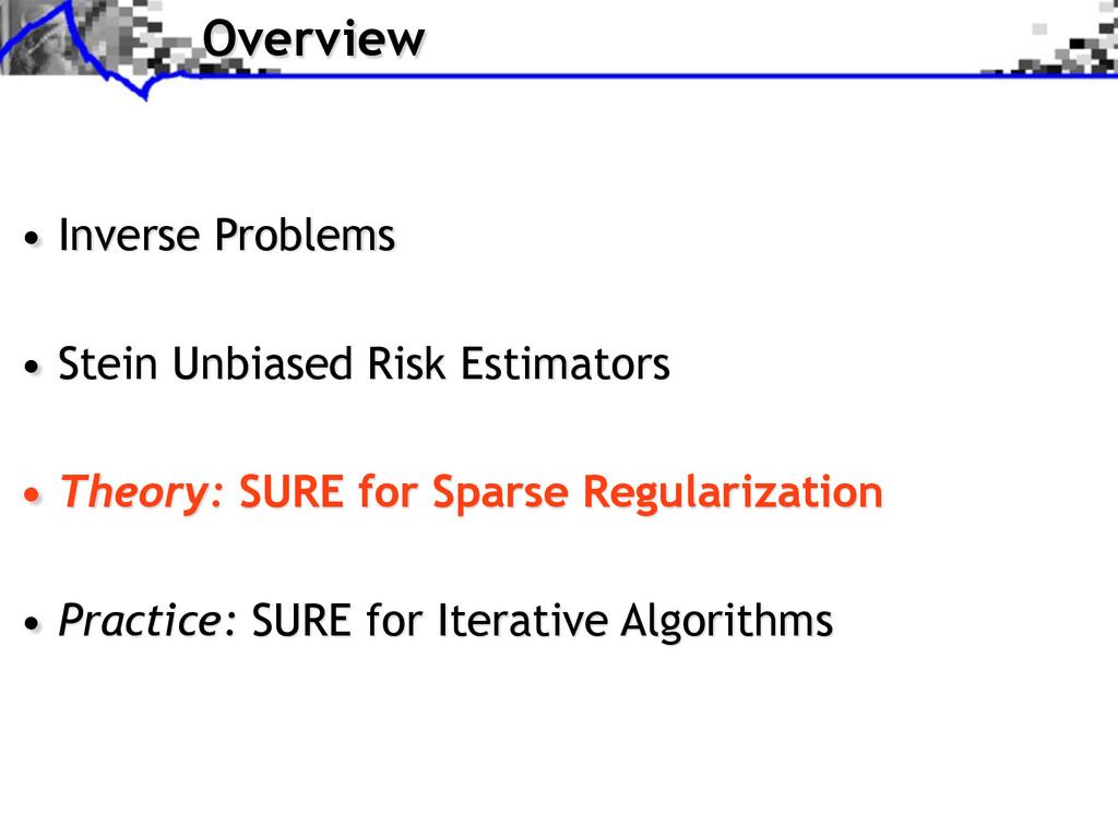 Overview • Inverse Problems • Stein Unbiased Ri...