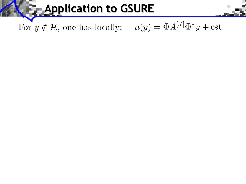 Application to GSURE For y / 2 H , one has loca...
