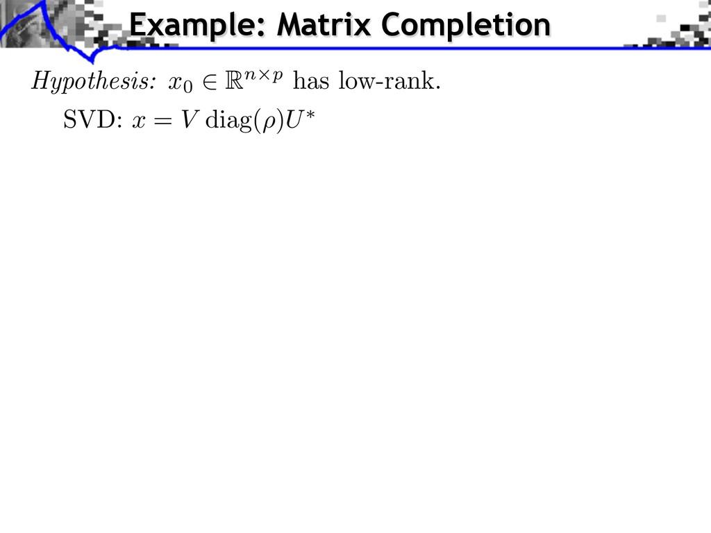 SVD: x = V diag( ⇢ ) U ⇤ Example: Matrix Comple...