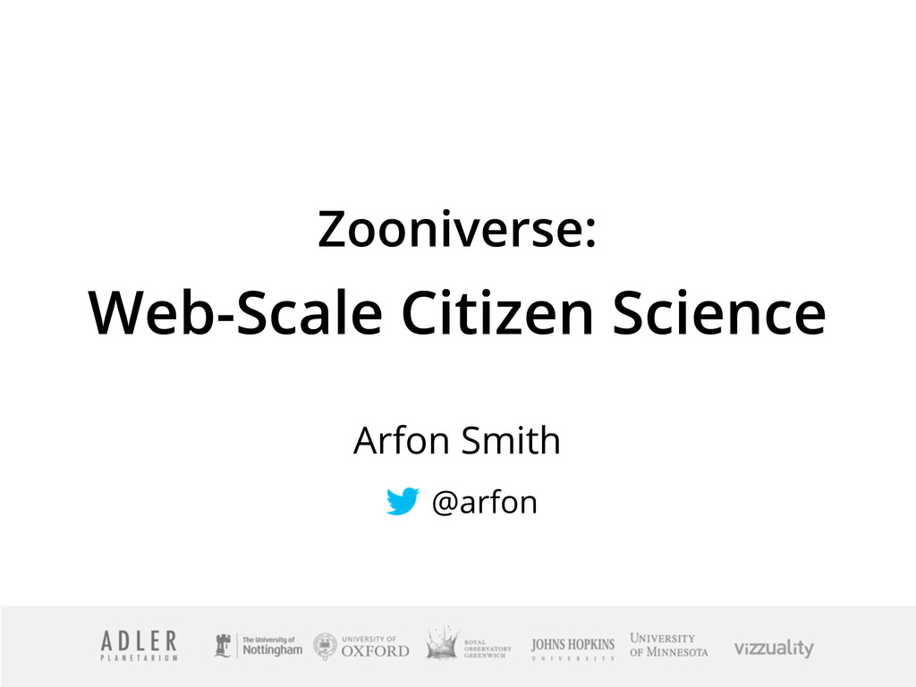 Zooniverse: Web-Scale Citizen Science Arfon Smi...