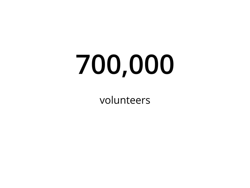 700,000 volunteers