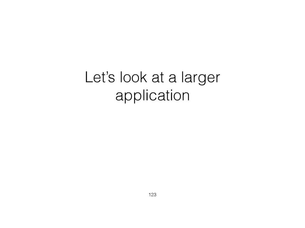 Let's look at a larger application 123