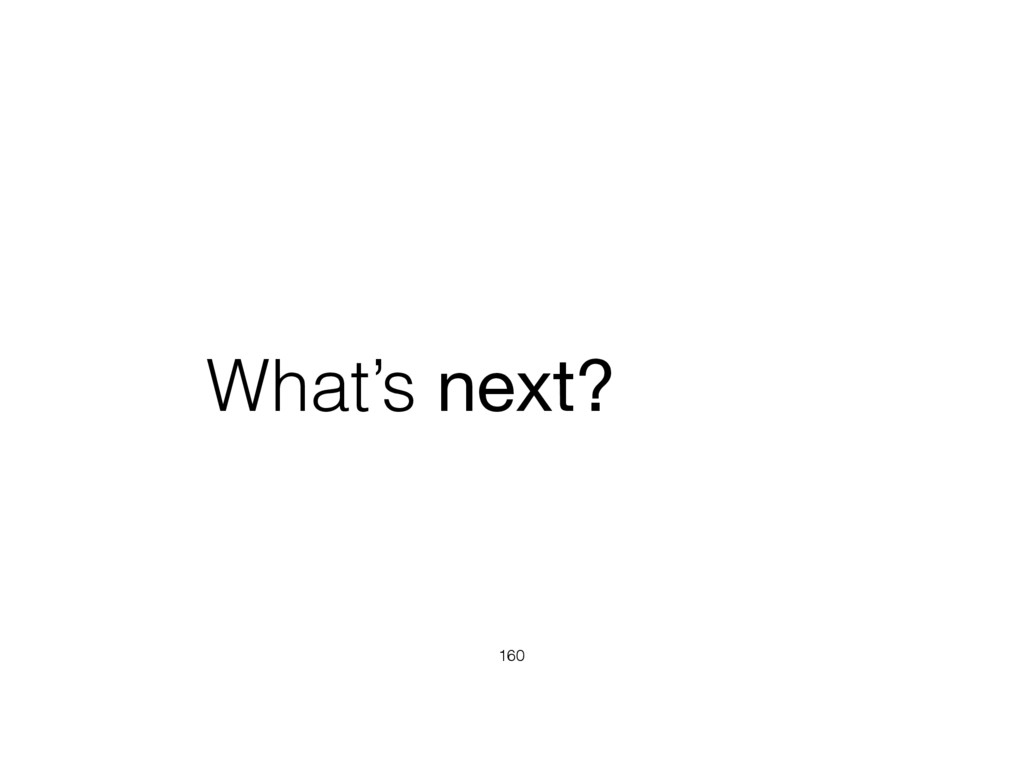 What's next? 160