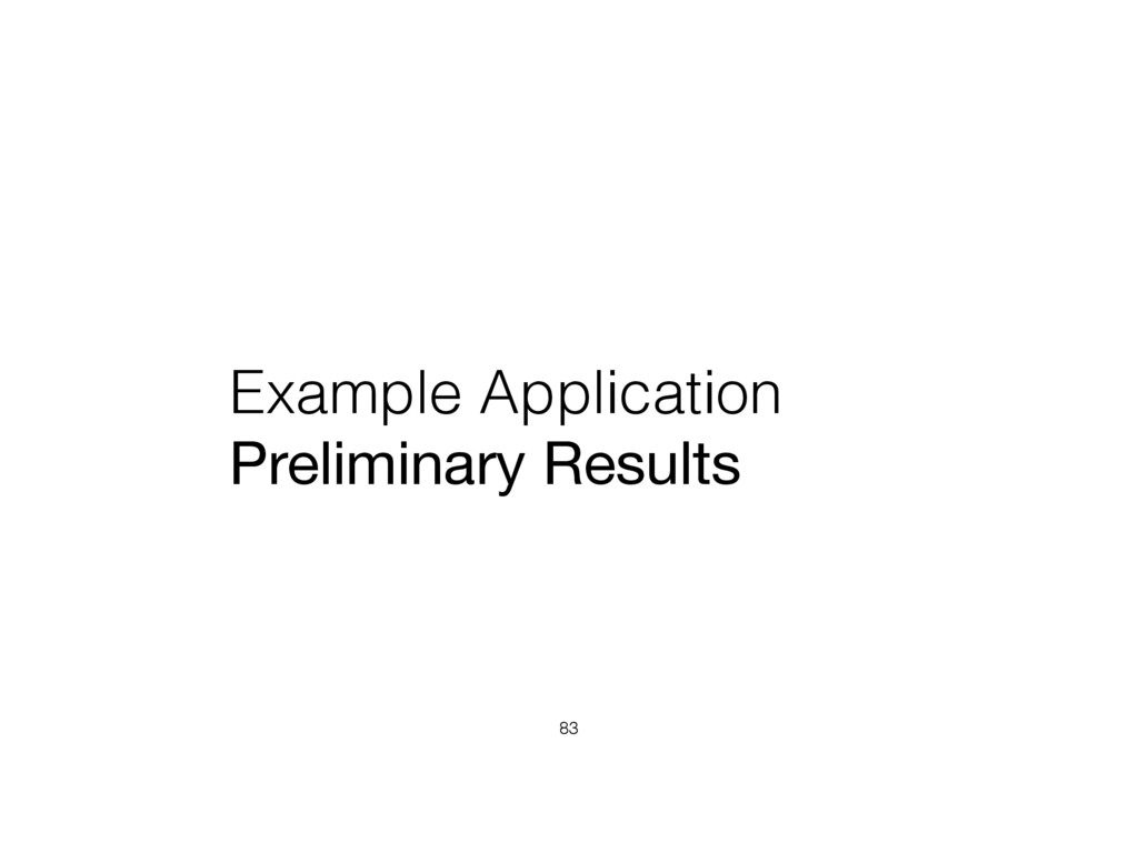 Example Application Preliminary Results 83