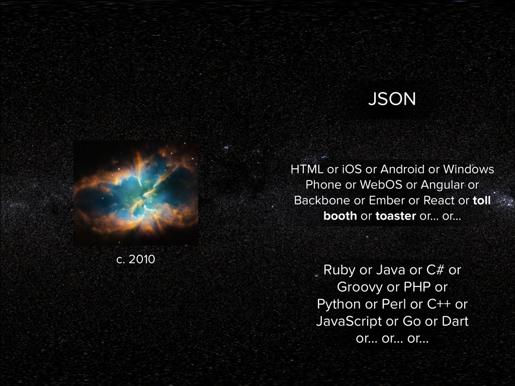 JSON HTML or iOS or Android or Windows Phone or...