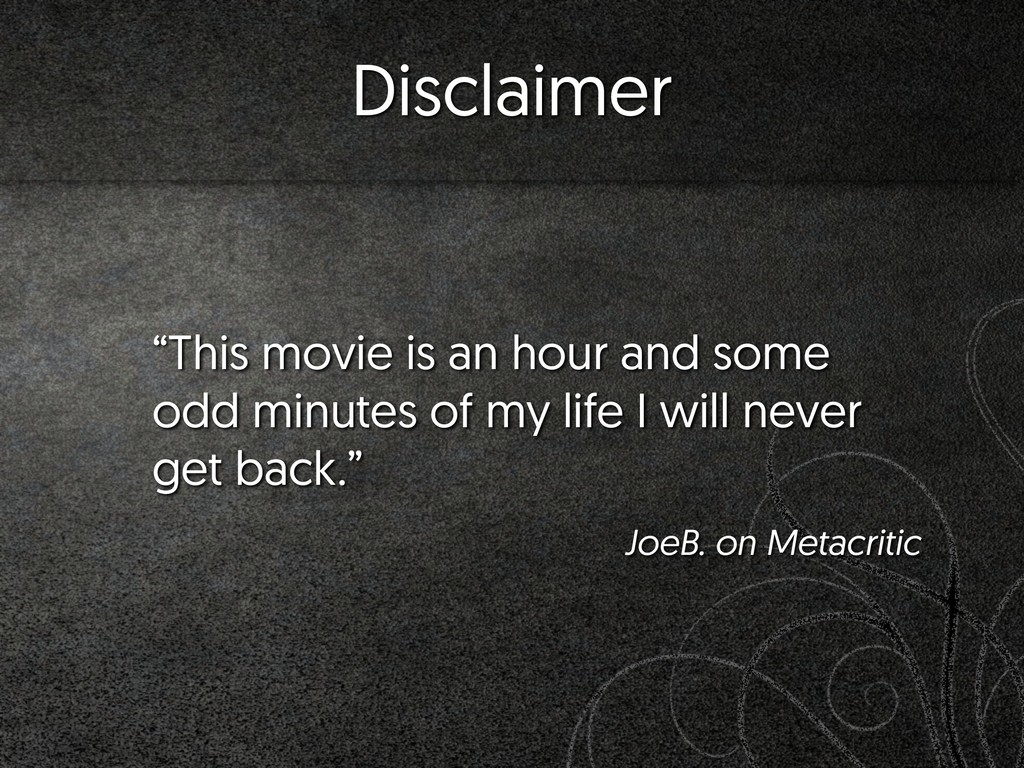 """""""This movie is an hour and some odd minutes of ..."""