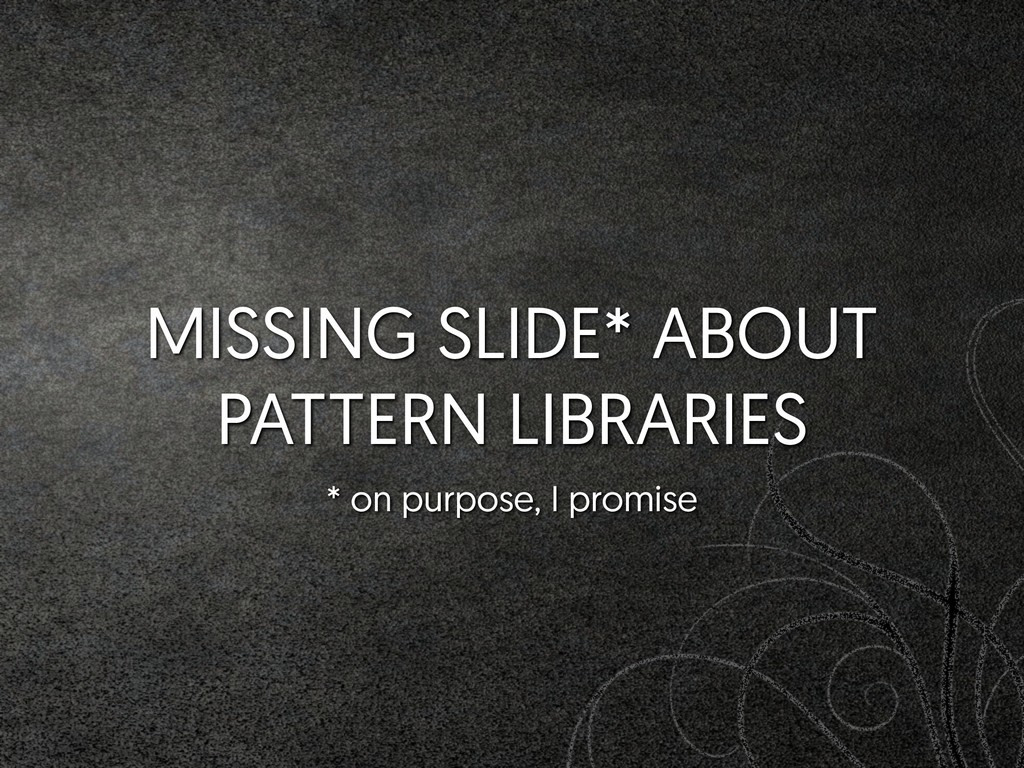 MISSING SLIDE* ABOUT PATTERN LIBRARIES * on pur...