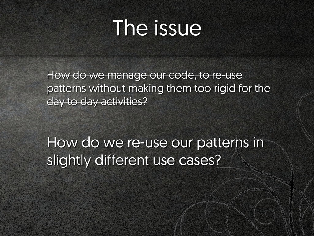 The issue How do we manage our code, to re-use ...