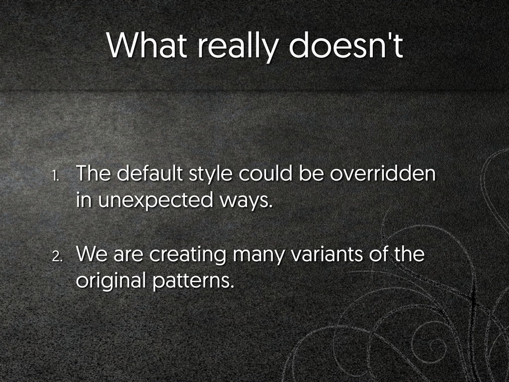 What really doesn't 1. The default style could ...