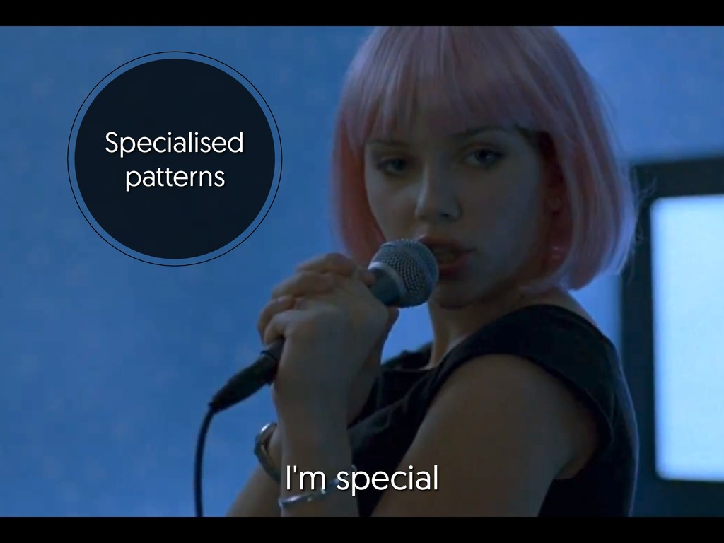 Specialised patterns I'm special