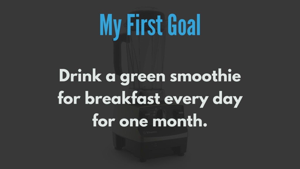 My First Goal Drink a green smoothie  for brea...