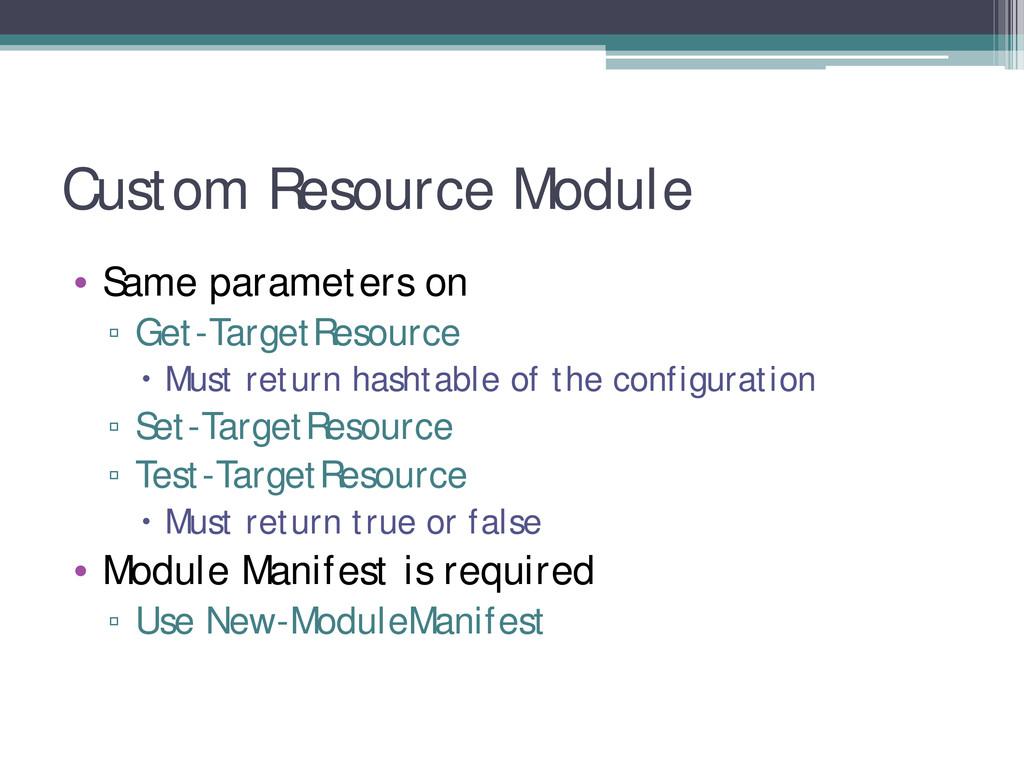 Custom Resource Module • Same parameters on ▫ G...