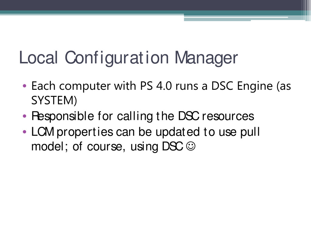 Local Configuration Manager • Each computer wit...