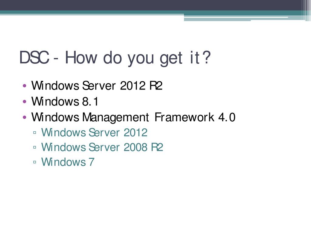 DSC - How do you get it? • Windows Server 2012 ...