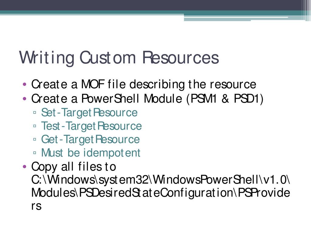 Writing Custom Resources • Create a MOF file de...
