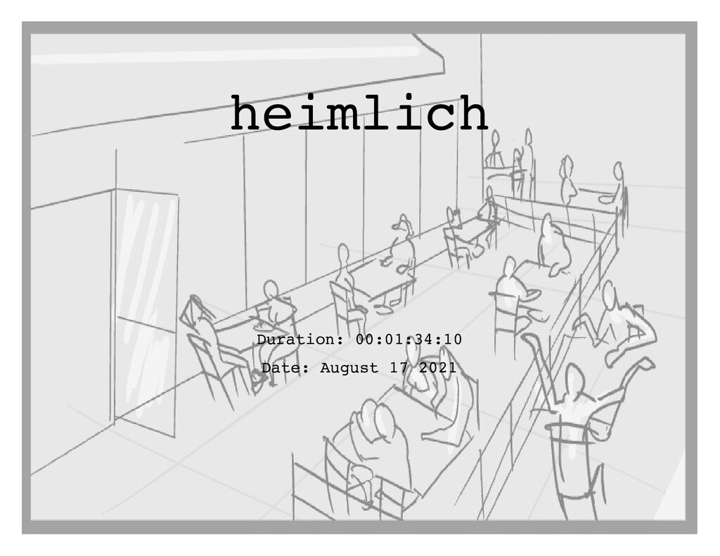 heimlich Duration: 00:01:34:10 Date: August 17 ...