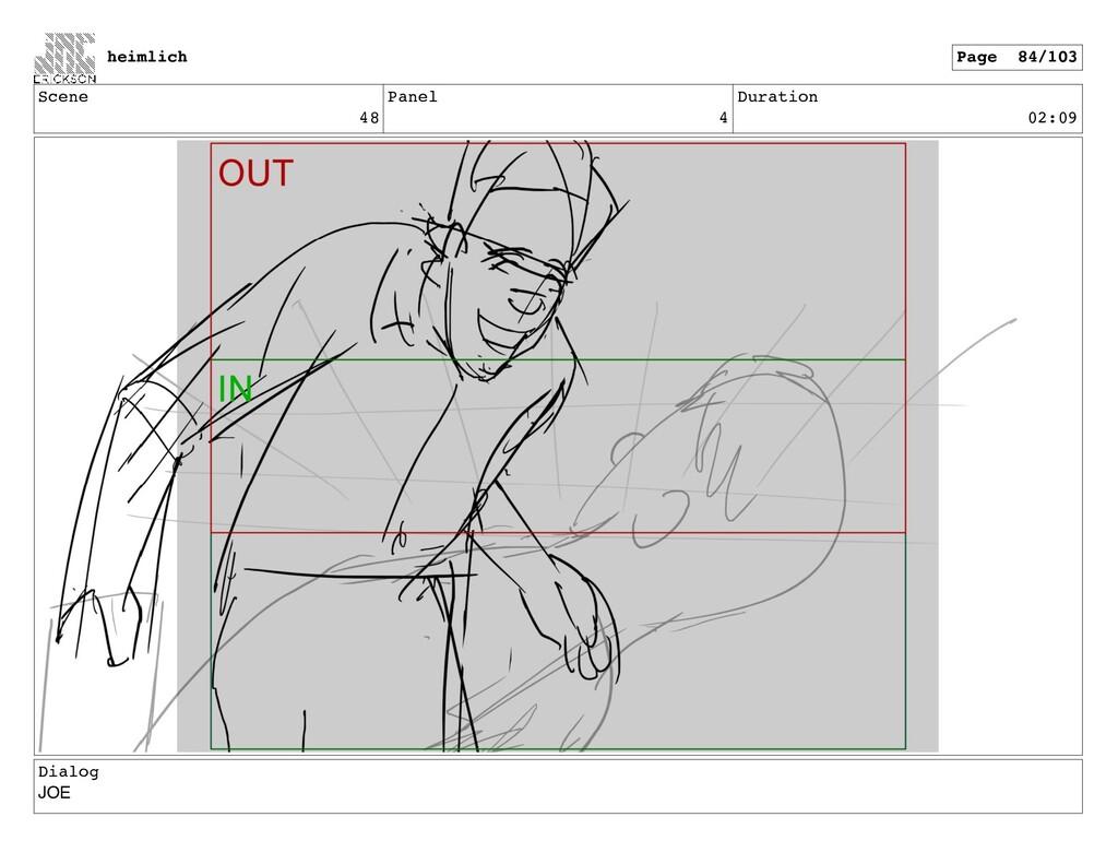 Scene 48 Panel 4 Duration 02:09 Dialog JOE heim...