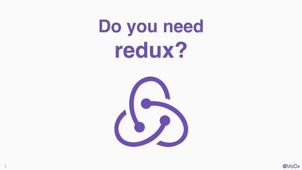 @MoOx Do you need redux? 1 @MoOx
