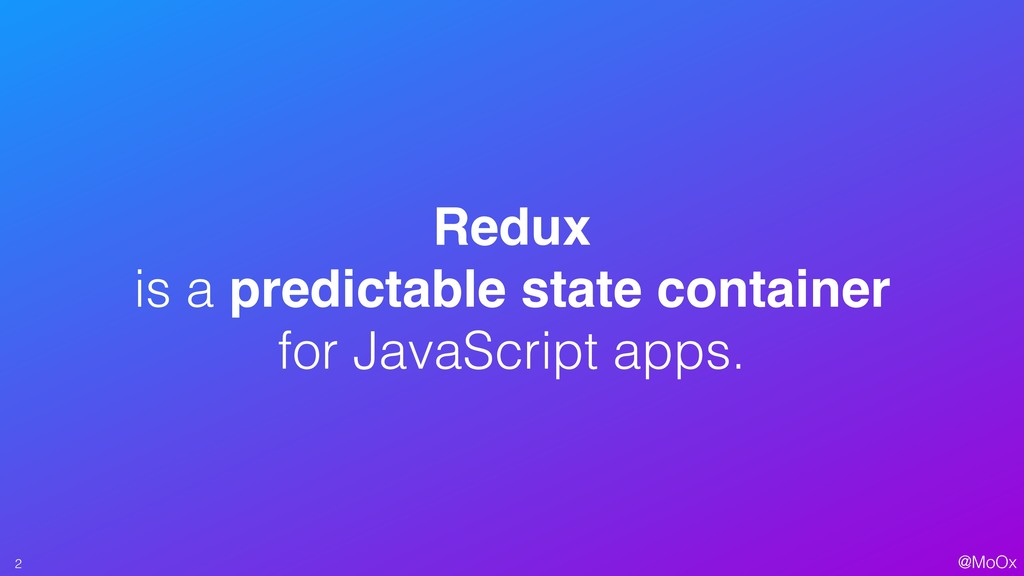 @MoOx Redux is a predictable state container f...