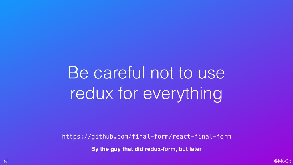 @MoOx Be careful not to use redux for everythin...