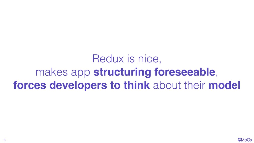 @MoOx 8 @MoOx Redux is nice, makes app structur...