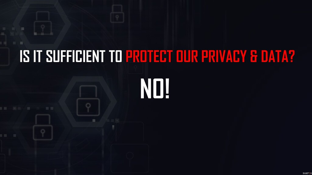IS IT SUFFICIENT TO PROTECT OUR PRIVACY & DATA?...