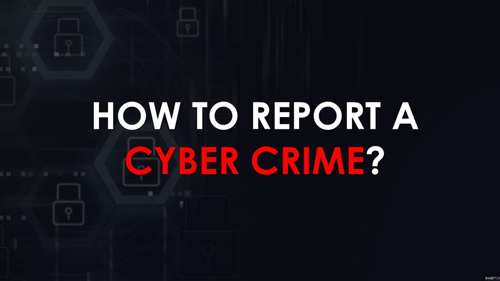 HOW TO REPORT A CYBER CRIME?