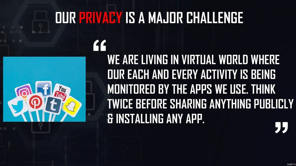 OUR PRIVACY IS A MAJOR CHALLENGE WE ARE LIVING ...