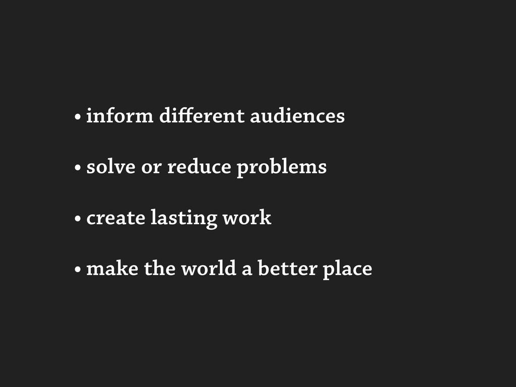 • inform different audiences • solve or reduce p...