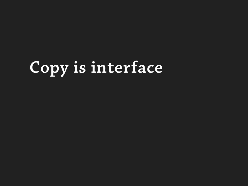 Copy is interface