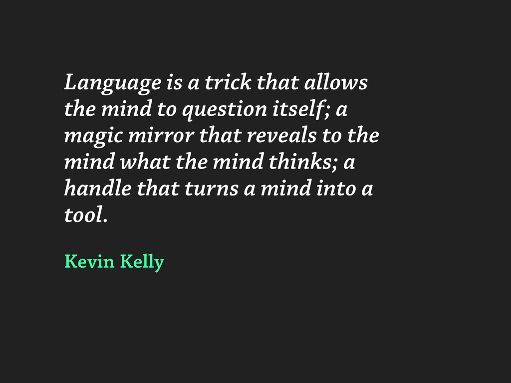 Language is a trick that allows the mind to que...