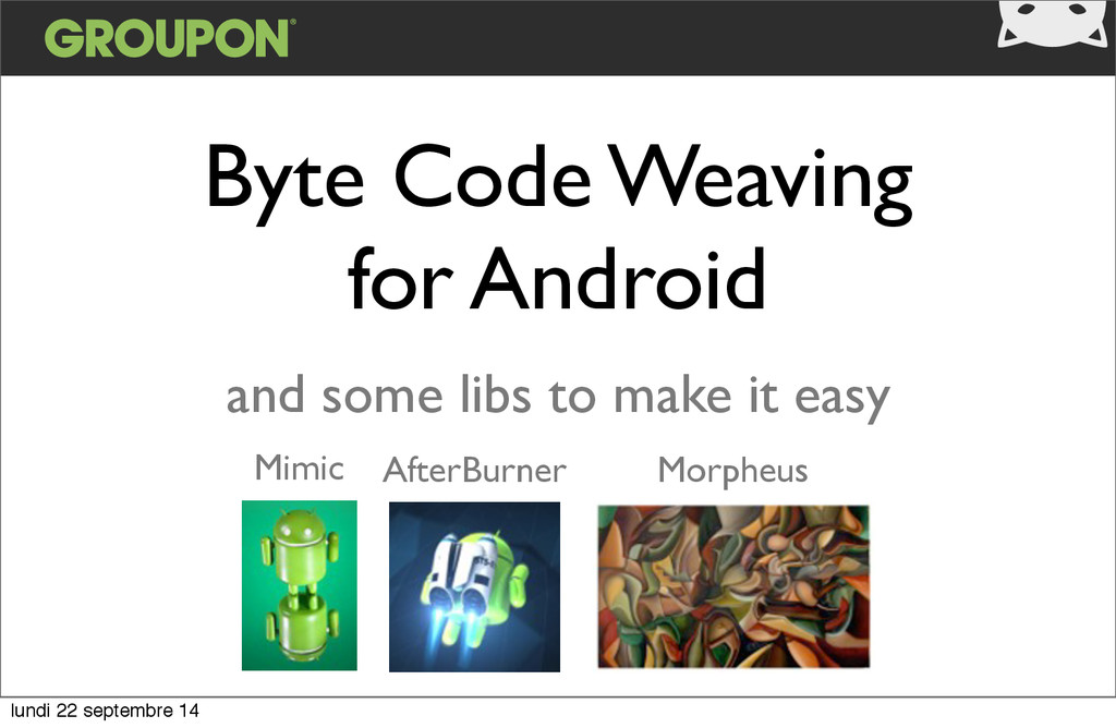 Byte Code Weaving for Android and some libs to ...