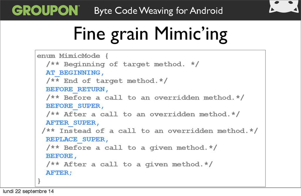Fine grain Mimic'ing enum MimicMode { /** Begin...