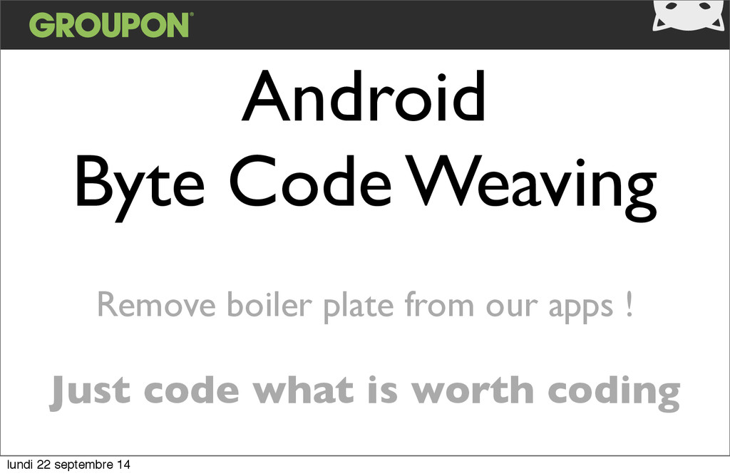 Android Byte Code Weaving Remove boiler plate f...