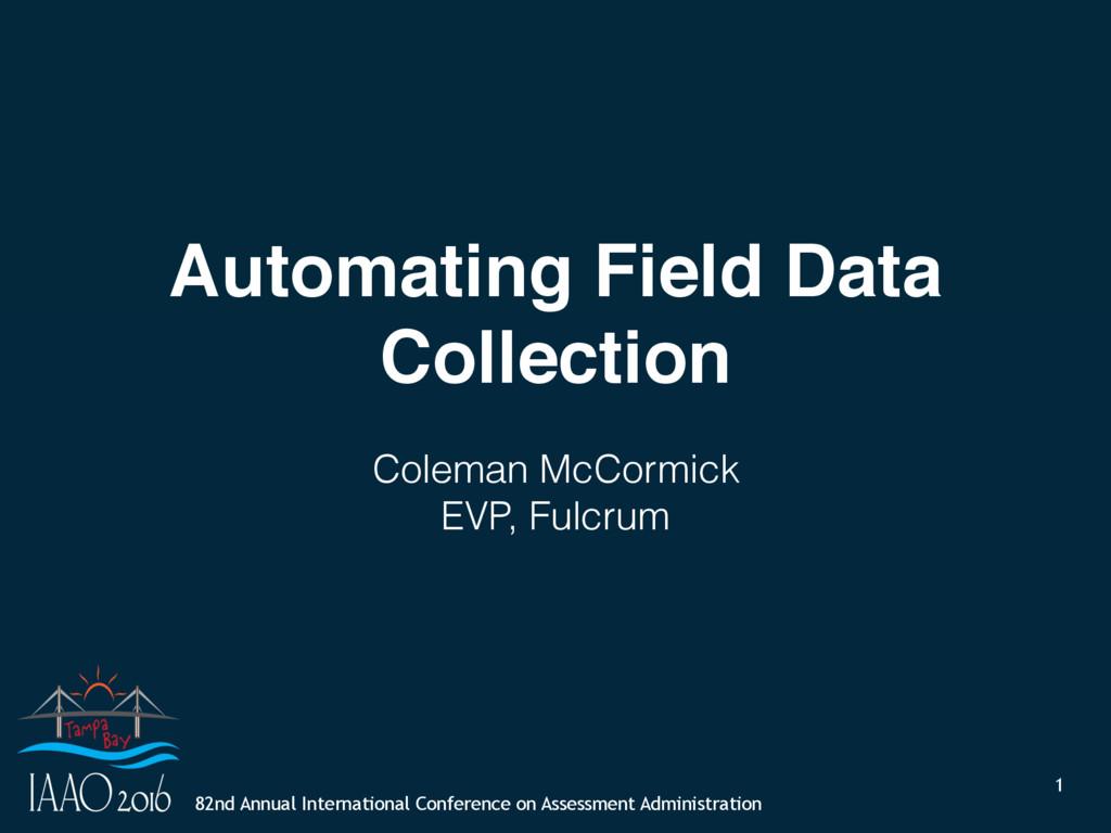 field data automation ✦ ✦ fulcrumapp.com/iaao 82...