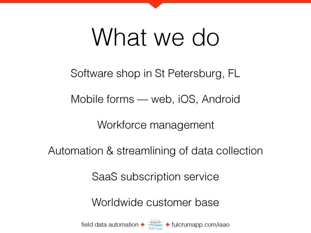 field data automation ✦ ✦ fulcrumapp.com/iaao Wh...