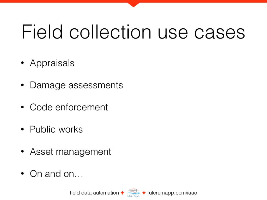 field data automation ✦ ✦ fulcrumapp.com/iaao Fi...