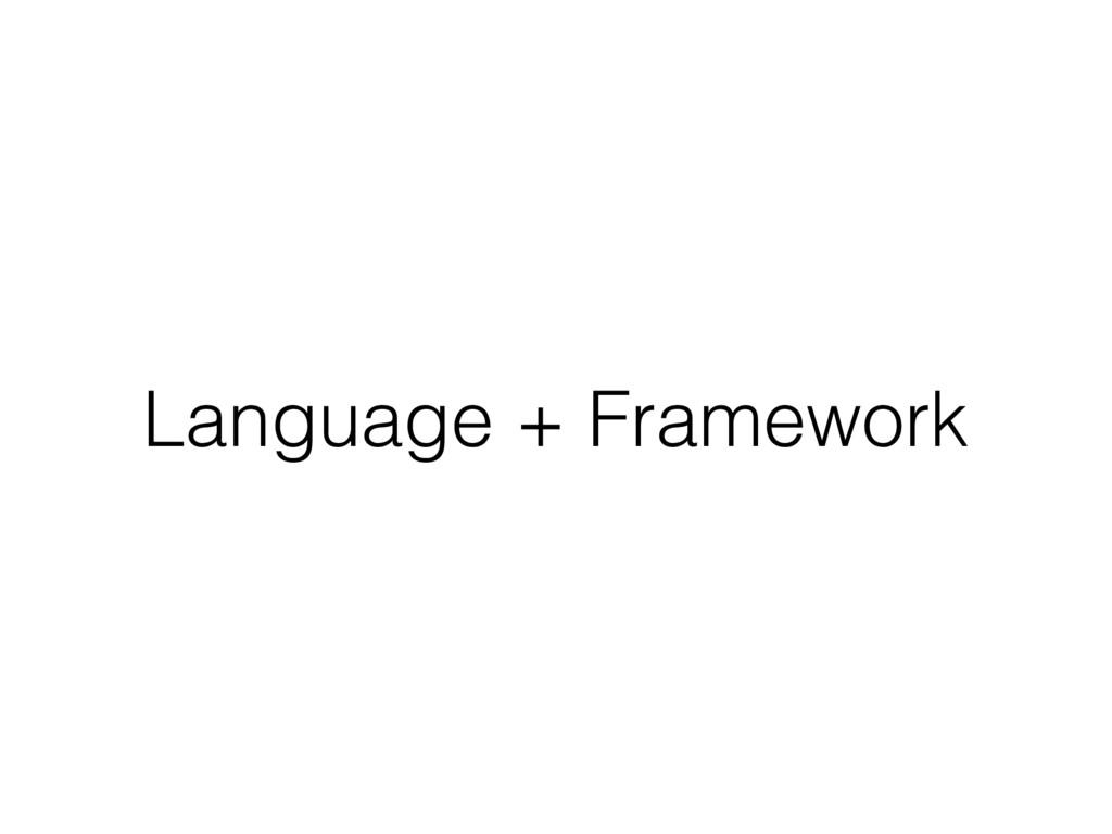 Language + Framework