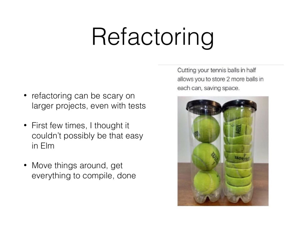 Refactoring • refactoring can be scary on large...