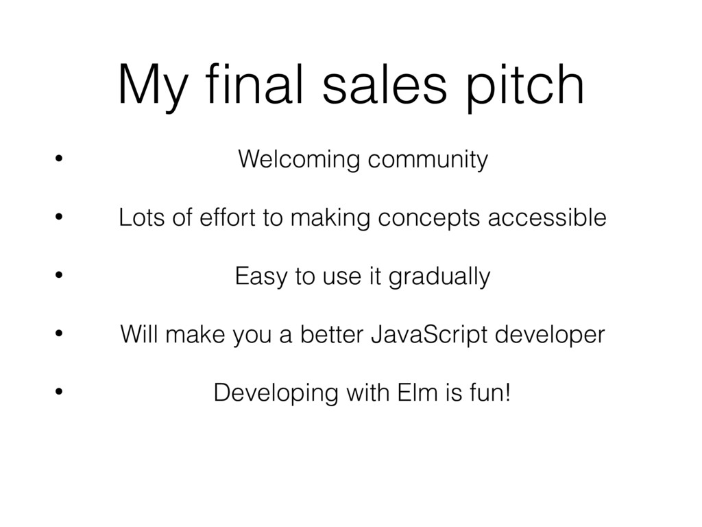 My final sales pitch • Welcoming community • Lot...