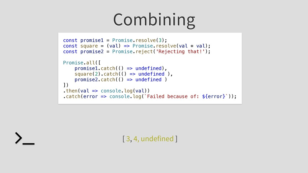 Combining const promise1 = Promise.resolve(3); ...