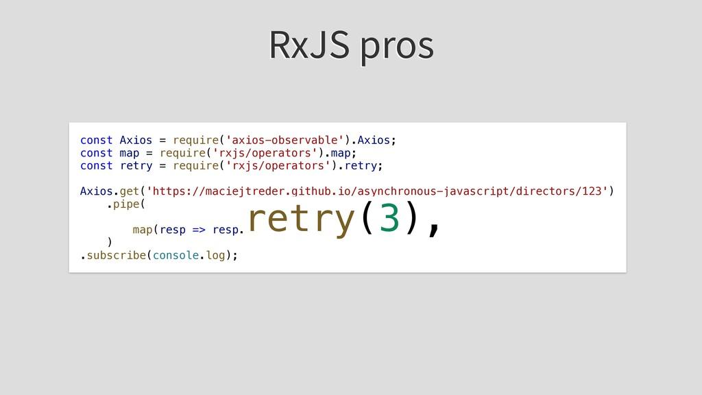 RxJS pros const Axios = require('axios-observab...